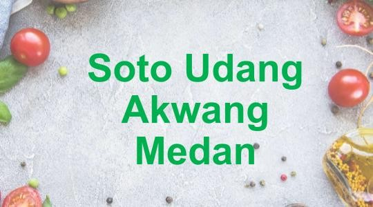 Menu & Review Soto Udang Akwang Medan - Food Court Pluit Sakti