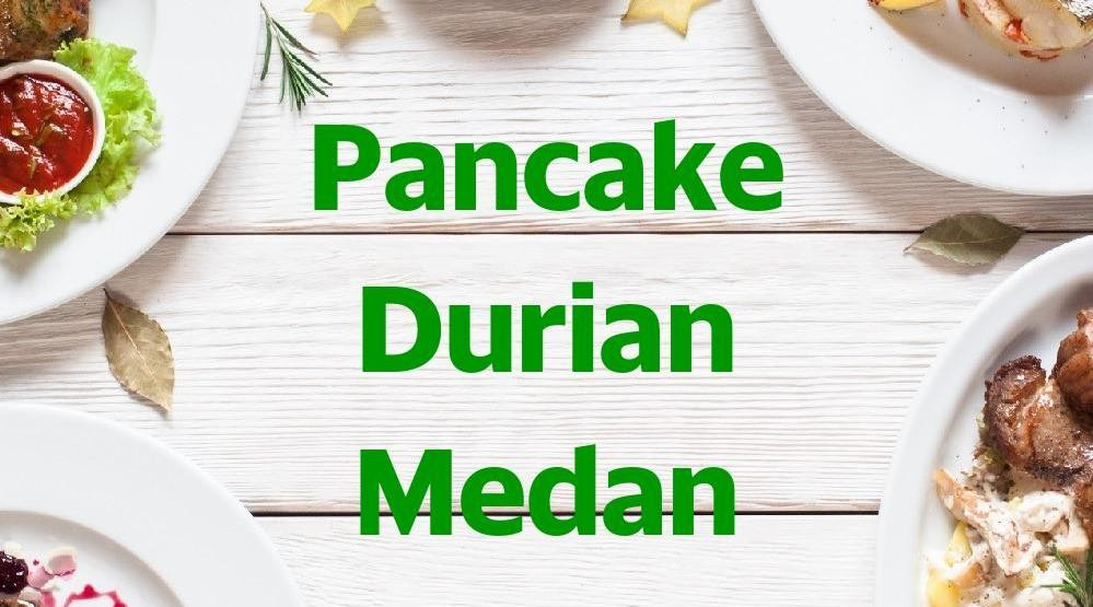 Menu & Review Pancake Durian Medan - Warakas 1