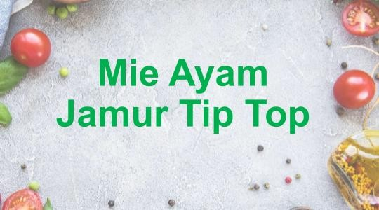 Menu & Review Mie Ayam Jamur Tip Top - Senen