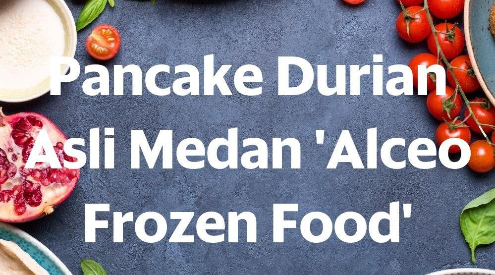 Menu & Review Pancake Durian Asli Medan 'Alceo Frozen Food' - Cakung - Cakung