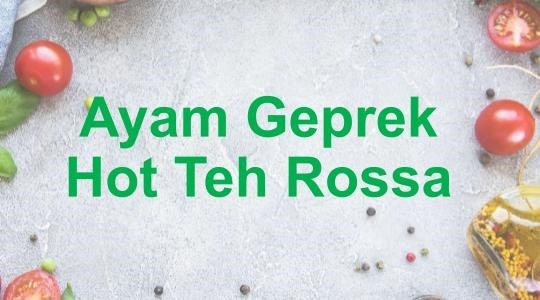 Menu & Review Ayam Geprek Hot Teh Rossa - Ancol