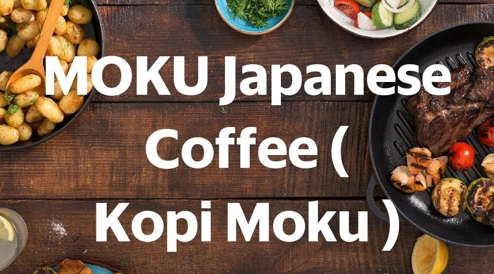 Menu & Review MOKU Japanese Coffee ( Kopi Moku ) - Sunter Agung