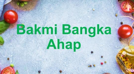 Menu & Review Bakmi Bangka Ahap - Pademagan Timur