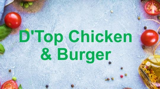 Menu & Review D'Top Chicken & Burger - Bogor - Bogor 4 (Puncak Area)