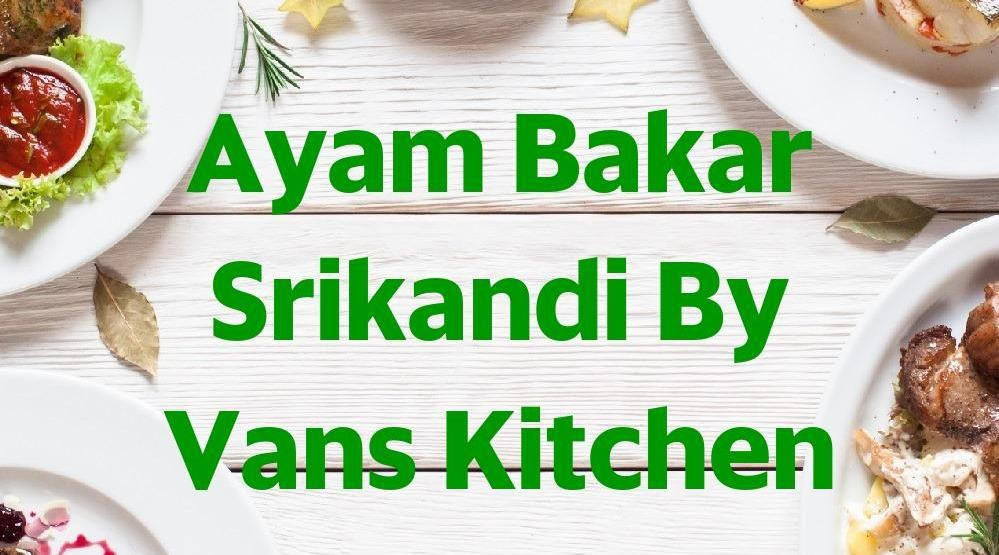 Menu & Review Ayam Bakar Srikandi By Vans Kitchen - Wijaya Kusuma - Grogol Pertamburan