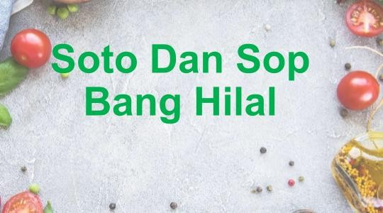 Menu & Review Soto Dan Sop Bang Hilal - Bendungan Hilir