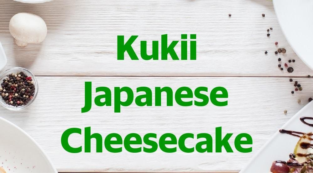 Menu & Review Kukii Japanese Cheesecake - Bekasi - Bekasi II