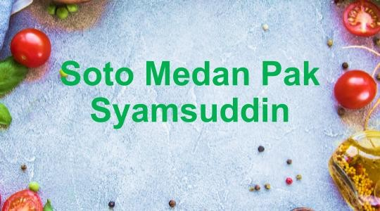 Menu & Review Soto Medan Pak Syamsuddin - Pluit