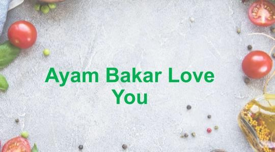 Menu & Review Ayam Bakar Love You - Sudimara Barat - Ciledug